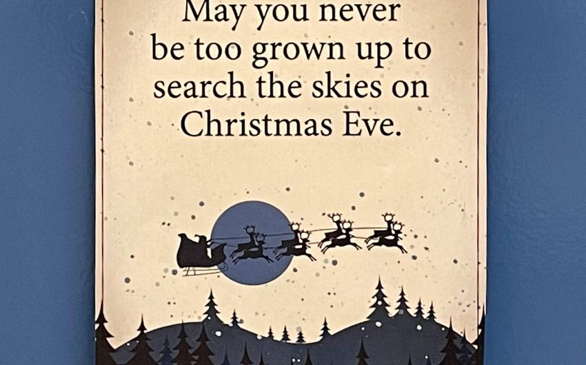 May you never be too grown up to search the skies on Christmas Eve